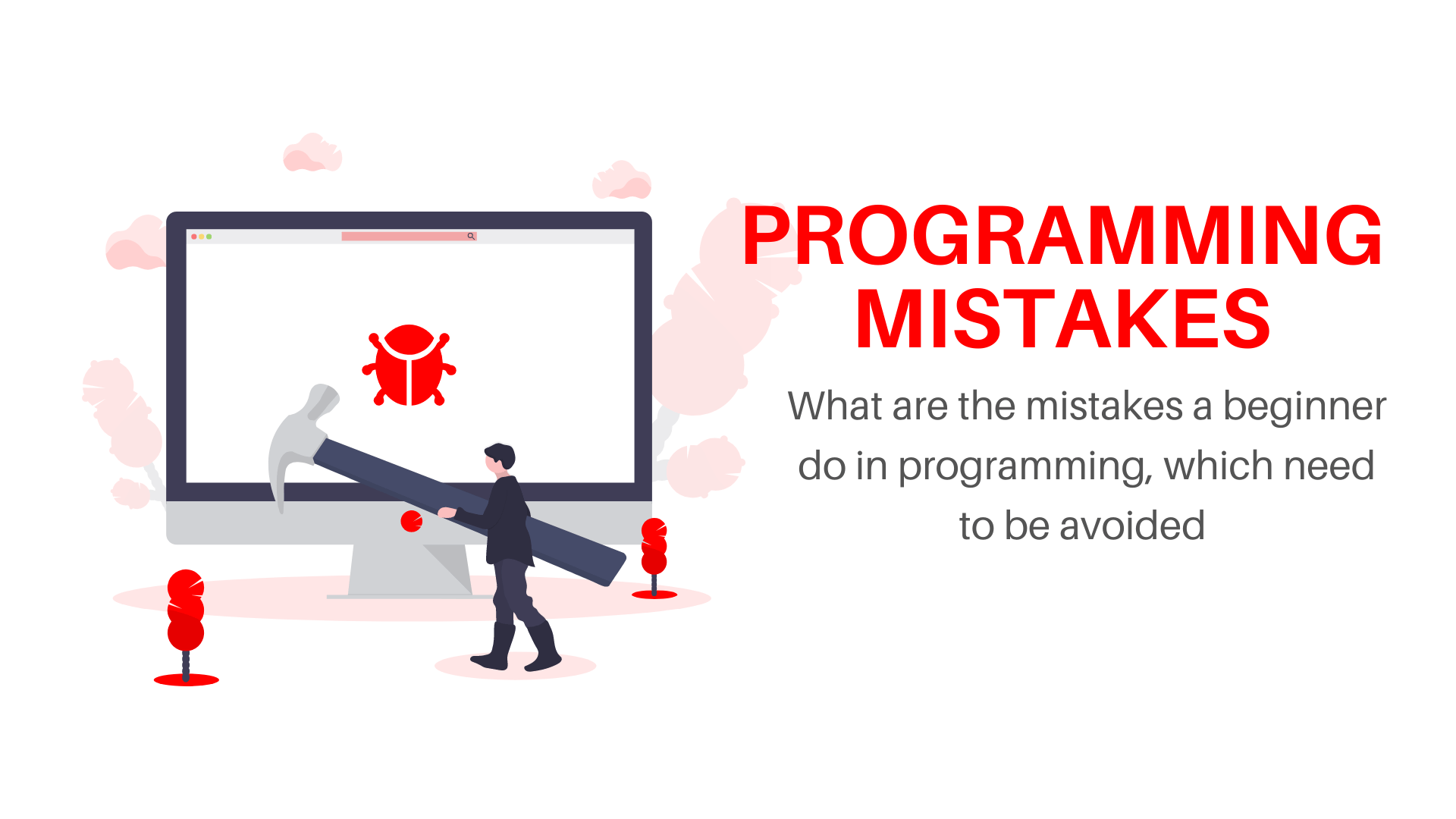 What are the mistakes a beginner do in programming which need to be avoided