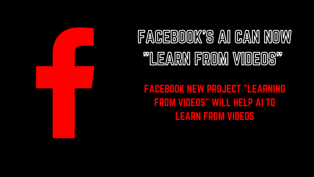 Facebook new project helps AI to learn form videos