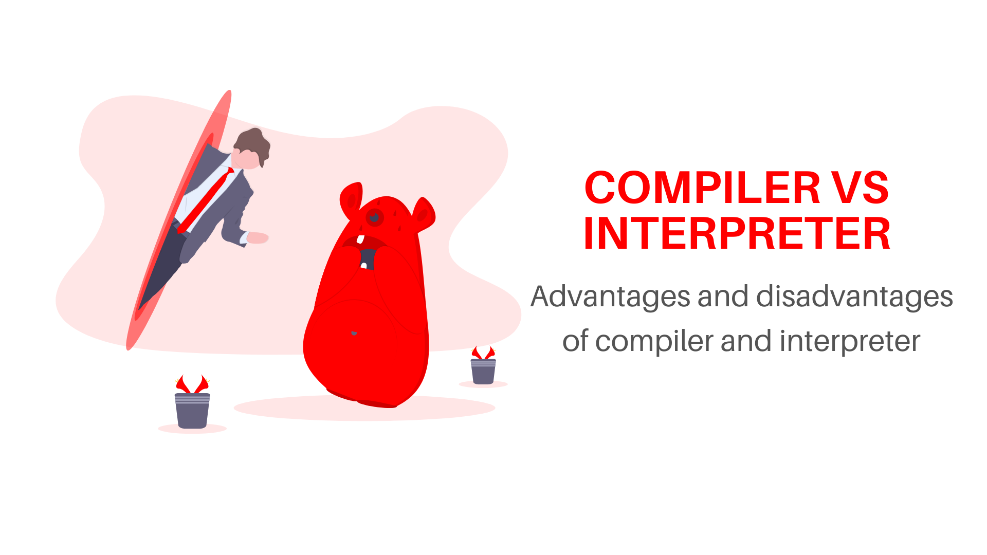 Advantages and disadvantages of compiler and interpreter